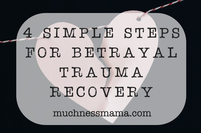 4 simple Steps for Betrayal Trauma Recovery | The Muchness Mama