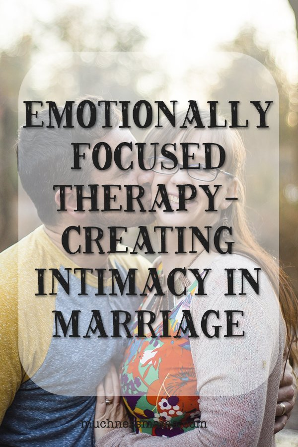 Emotionally Focused Therapy- Creating Intimacy in Marriage | muchnessmama.com | Hw does EFT work and how can it help you in your relationships