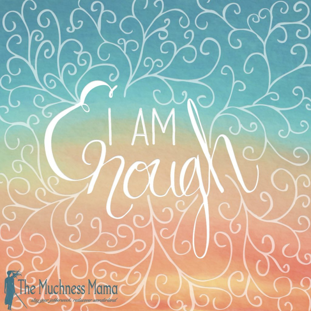 I am enough | muchnessmama.com | self care | self love | drops of awesome | supermom