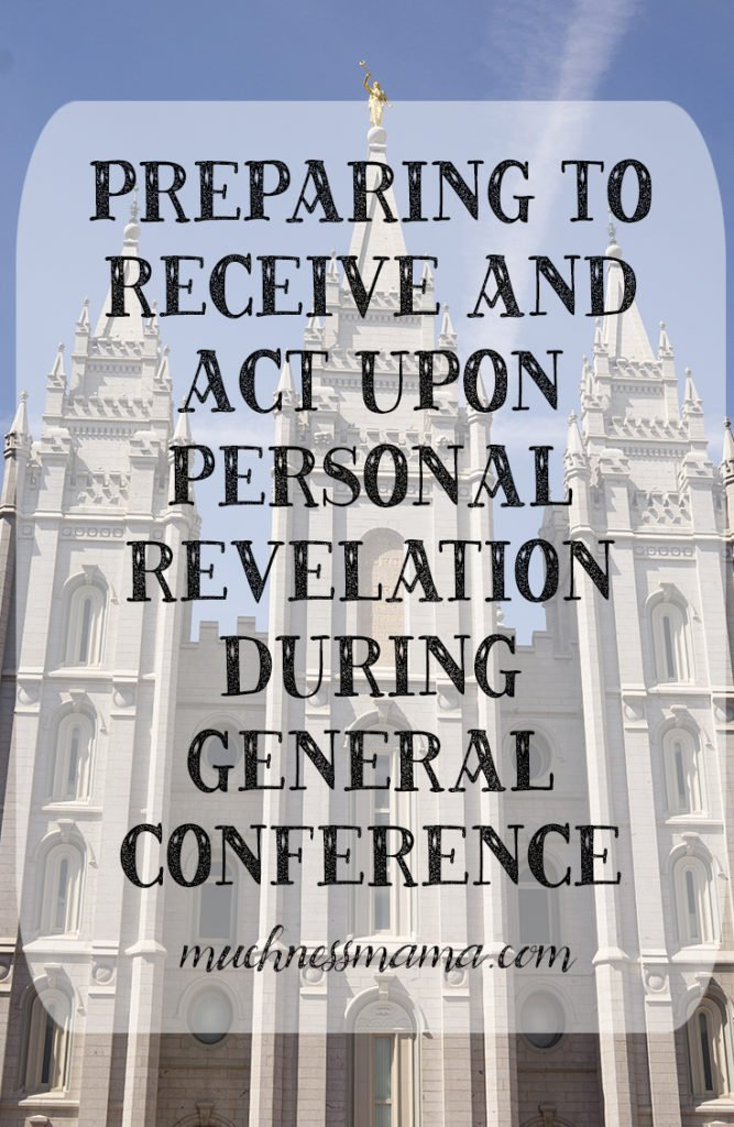 Preparing to Receive and Act Upon Personal Revelation During General Conference | muchnessmama.com | The Church of Jesus Christ of Latter-Day Saints
