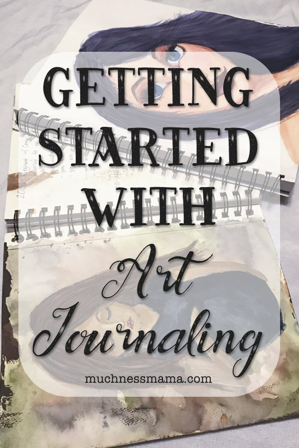 Getting Started with Art Journaling | The Muchness Mama | muchnessmama.com
