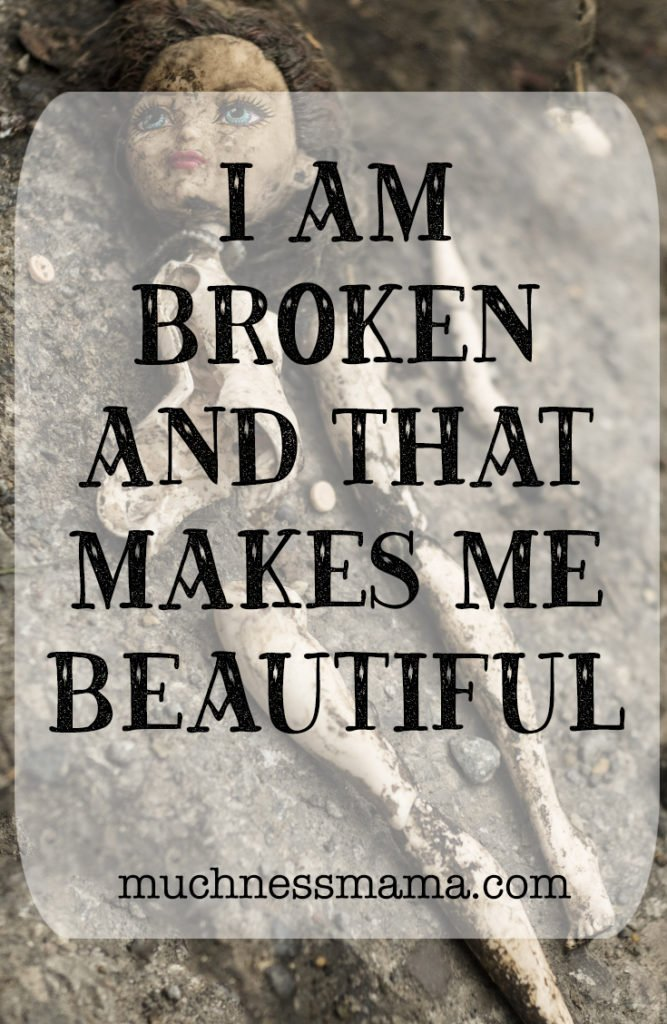 I am Broken and That Makes Me Beautiful | muchnessmama.com | Japanese art of Kintsugi | repairing pottery with gold | betrayal trauma healing | addiction recovery