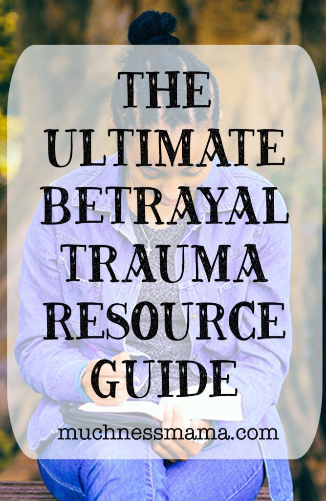 The Ultimate Betrayal Trauma Resource Guide for Women Who are Dealing With Addiction and Abuse in Their Partner | muchnessmama.com |